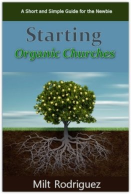 Starting Organic Churches: A Short and Simple Guide for the Newbie
